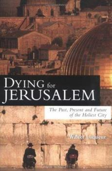Dying for Jerusalem: The Past, Present and Future of the Holiest City 1402206321 Book Cover