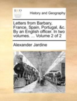 Paperback Letters from Barbary, France, Spain, Portugal, &C. by an English Officer. in Two Volumes. ... Volume 2 of 2 Book