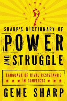 Sharp's Dictionary of Power and Struggle: Language of Civil Resistance in Conflicts 0199829888 Book Cover