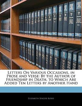 Paperback Letters on Various Occasions, in Prose and Verse : By the Author of Friendship in Death. to Which Are Added Ten Letters by Another Hand Book