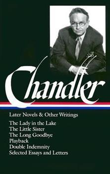 Later Novels and Other Writings: The Lady in the Lake / The Little Sister / The Long Goodbye / Playback / Double Indemnity (screenplay) / Selected Essays and Letters 1883011086 Book Cover