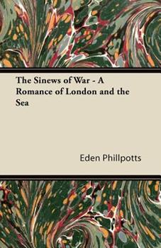 The Sinews of War - A Romance of London and the Sea 1447436474 Book Cover