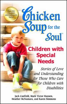 Chicken Soup for the Soul: Celebrates Children with Special Needs: Your Support Group in a Book (Chicken Soup for the Soul)