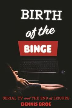 Paperback Birth of the Binge: Serial TV and the End of Leisure Book