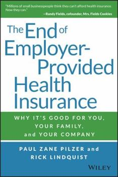 The End of Employer-Provided Health Insurance: Why It's Good for You and Your Company 1119012112 Book Cover