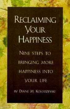 Reclaiming Your Happiness: Nine Steps to Bringing More Happiness Into Your Life 0966783204 Book Cover