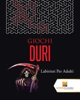 Paperback Giochi Duri: Labirinti Per Adulti [Italian] Book