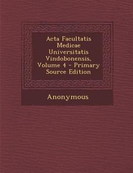 Paperback Acta Facultatis Medicae Universitatis Vindobonensis, Volume 4 - Primary Source Edition Book