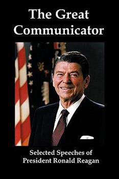 Paperback The Great Communicator: Selected Speeches of President Ronald Reagan Book