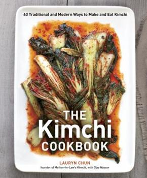 Hardcover The Kimchi Cookbook: 60 Traditional and Modern Ways to Make and Eat Kimchi Book