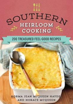 Southern Heirloom Cooking: 200 Treasured Feel-Good Recipes 1680991310 Book Cover