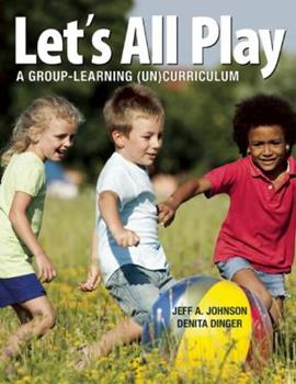 Let's All Play: A Group-Learning (Un)Curriculum 1605543640 Book Cover