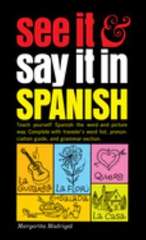 Mass Market Paperback See It and Say It in Spanish : A Beginner's Guide to Learning Spanish the Word-And-Picture Way Book