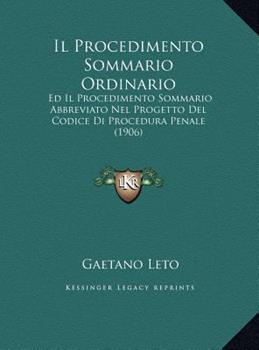 Hardcover Il Procedimento Sommario Ordinario : Ed il Procedimento Sommario Abbreviato Nel Progetto Del Codice Di Procedura Penale (1906) Book