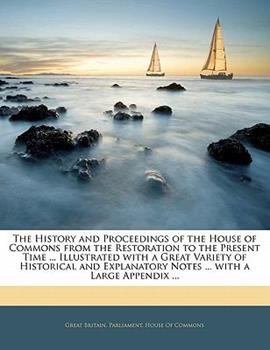 Paperback The History and Proceedings of the House of Commons from the Restoration to the Present Time ... Illustrated with a Great Variety of Historical and Ex Book
