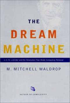 The Dream Machine: J.C.R. Licklider and the Revolution That Made Computing Personal 014200135X Book Cover