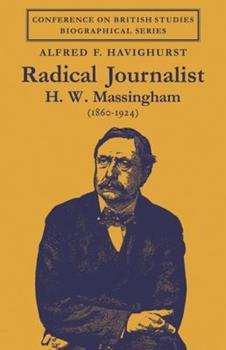 Radical Journalist: H. W. Massingham (1860-1924) (Conference on British Studies Biographical Series) 0521089883 Book Cover