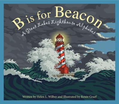 B Is for Beacon: A Great Lakes Lighthouse Alphabet 1585369160 Book Cover