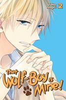 That Wolf-Boy Is Mine! Vol. 2 - Book #2 of the Watashi no Ookami-kun