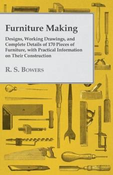 Paperback Furniture Making - Designs, Working Drawings, and Complete Details of 170 Pieces of Furniture, with Practical Information on Their Construction Book