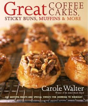 Great Coffee Cakes, Sticky Buns, Muffins & More: 200 Anytime Treats and Special Sweets for Morning to Midnight 160529781X Book Cover
