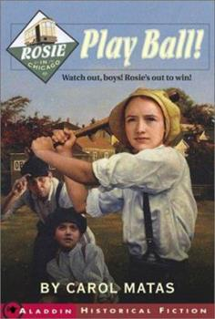 Rosie in Chicago: Play Ball! (Aladdin Historical Fiction) 0689857152 Book Cover