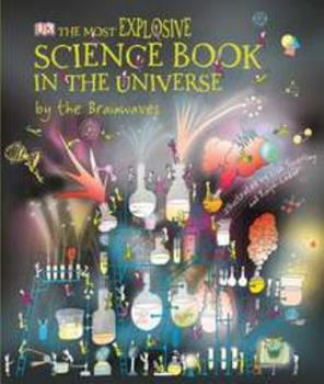 The Most Explosive Science Book in the Universe...By The Brainwaves 0756651522 Book Cover