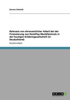 Paperback Relevanz Von Ehrenamtlicher Arbeit Bei der Finanzierung Von Rock/Pop Musikfestivals in der Heutigen Erlebnisgesellschaft [German] Book