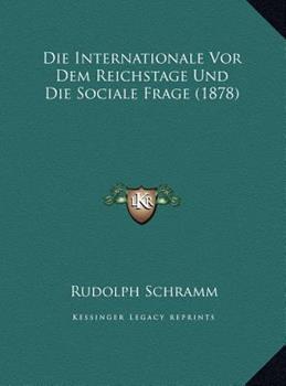 Hardcover Die Internationale Vor Dem Reichstage und Die Sociale Frage Book