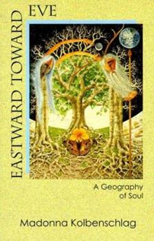 Eastward Toward Eve: A Geography of Soul 082451579X Book Cover
