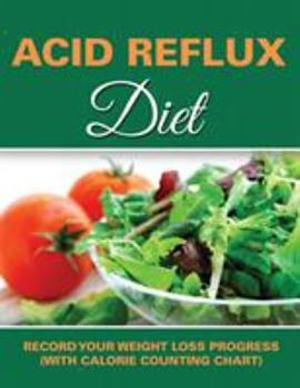 Paperback Acid Reflux Diet: Record Your Weight Loss Progress (with Calorie Counting Chart) Book