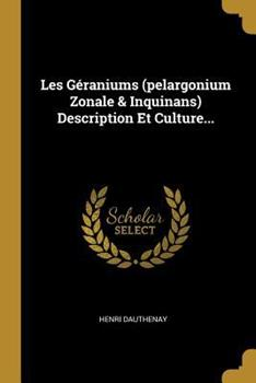 Paperback Les G?raniums (Pelargonium Zonale & Inquinans) Description Et Culture... [French] Book