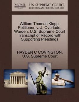 Paperback William Thomas Klopp, Petitioner, V. J. Overlade, Warden. U.S. Supreme Court Transcript of Record with Supporting Pleadings Book
