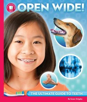 Open Wide: The Ultimate Guide to Teeth 1633221237 Book Cover