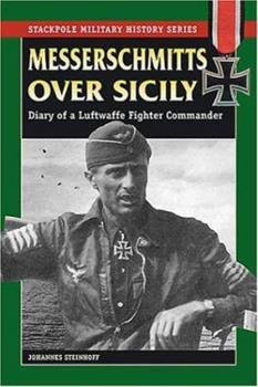 Messerschmitts Over Sicily: Diary of a Luftwaffe Fighter Commander - Book  of the Stackpole Military History