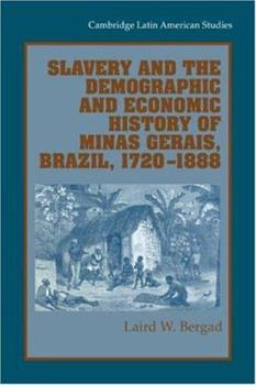 Hardcover Slavery and the Demographic and Economic History of Minas Gerais, Brazil, 1720 1888 Book