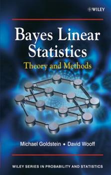 Bayes Linear Statistics: Theory & Methods (Wiley Series in Probability and Statistics) 0470015624 Book Cover