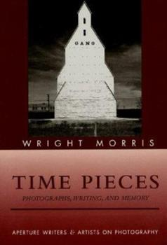Time Pieces: Photographs, Writing, and Memory (Aperture Writers & Artists on Photography) 0893813826 Book Cover