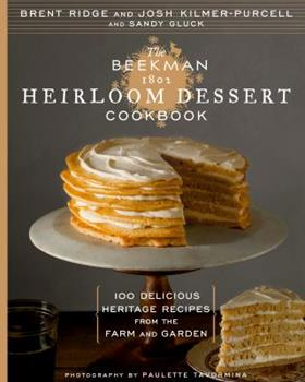 The Beekman 1802 Heirloom Dessert Cookbook: 100 Delicious Heritage Recipes from the Farm and Garden 1609615735 Book Cover