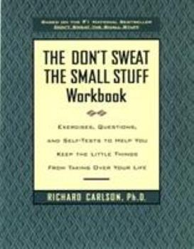 The Don't Sweat the Small Stuff Workbook: Exercises, Questions, and Self-Tests to Help You Keep the Little Things from Taking Over Your Life 0786883510 Book Cover