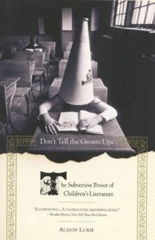 Don't Tell the Grown-Ups: Subversive Children's Literature 0380714027 Book Cover