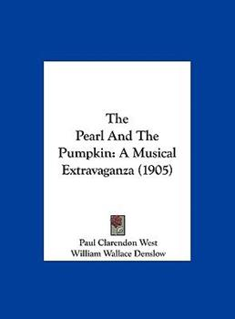 Hardcover The Pearl and the Pumpkin : A Musical Extravaganza (1905) Book