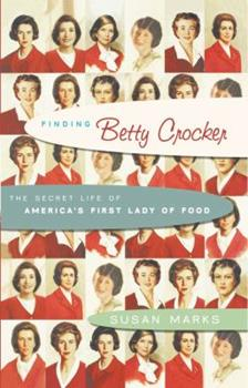 Finding Betty Crocker: The Secret Life of America's First Lady of Food 0743265017 Book Cover