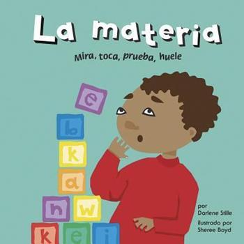 Matter/La Materia: See It, Touch It, Taste It, Smell It/Mira, Toca, Prueba, Huele - Book  of the Ciencia Asombrosa