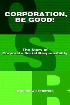 Corporation Be Good! The Story of Corporate Social Responsibility 1598581031 Book Cover