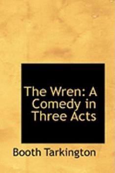 The Wren: A Comedy in Three Acts 0554835983 Book Cover