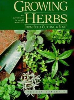 Paperback Growing Herbs from Seed, Cutting and Roots: An Adventure in Small Miracles Book