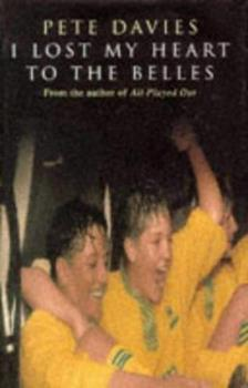 I LOST MY HEART TO THE BELLES: STORY OF THE DONCASTER BELLES 0434001430 Book Cover
