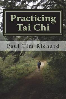 Paperback Practicing Tai Chi: Ways to Enrich Learning for Beginner and Intermediate Practitioners Book