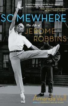 Somewhere: The Life of Jerome Robbins 0767904206 Book Cover